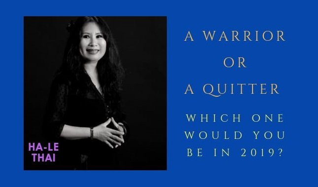 A WARRIOR OR A QUITTER! WHICH ONE WOULD YOU BE IN 2019? 1