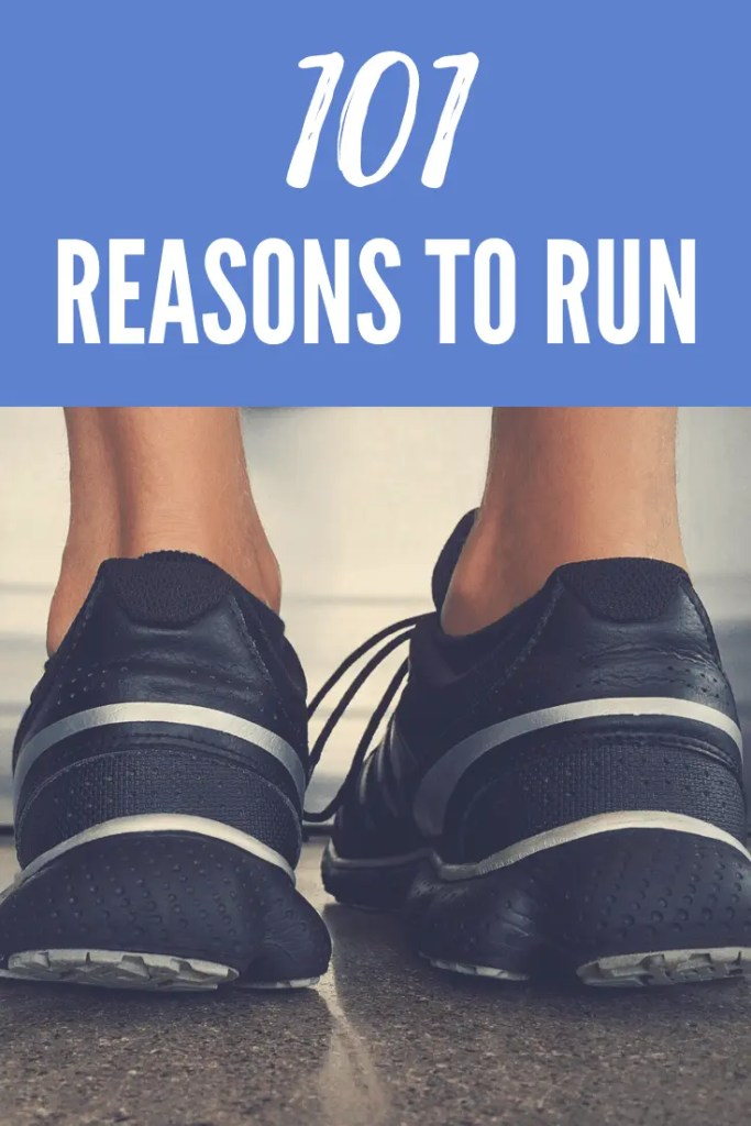101 Reasons to run | running motivation | fitness inspiration | marathon training | runners