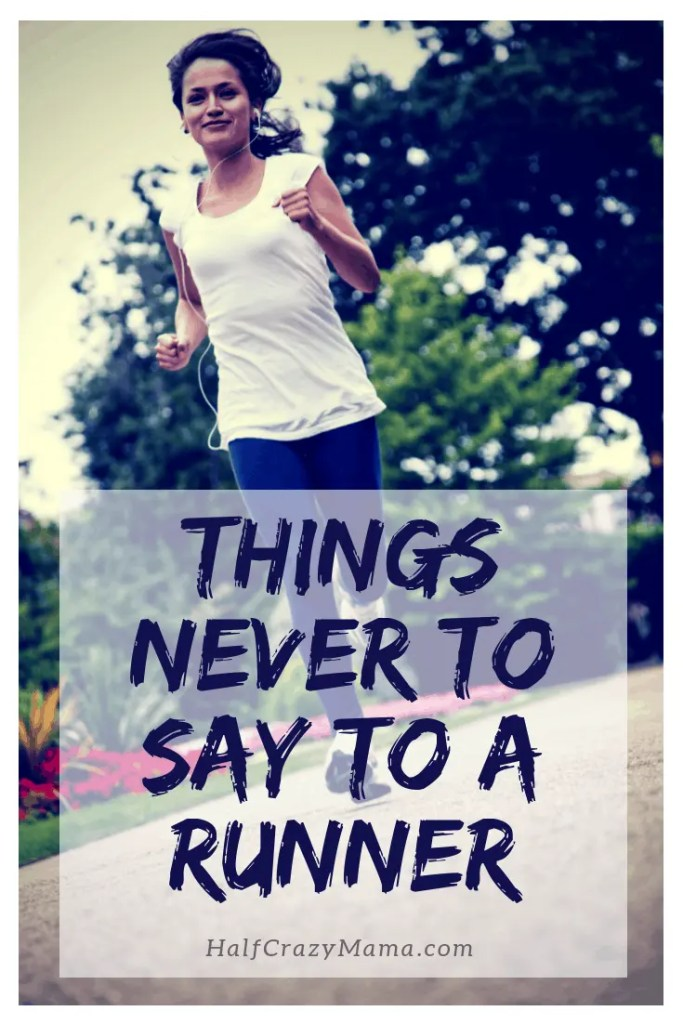 Things you should never say to a runner. | running | fitness | runners humor | marathon training | fitness | motivation | inspiration