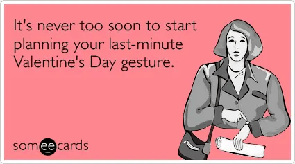 love-last-minute-plans-dating-valentines-day-ecards-someecards