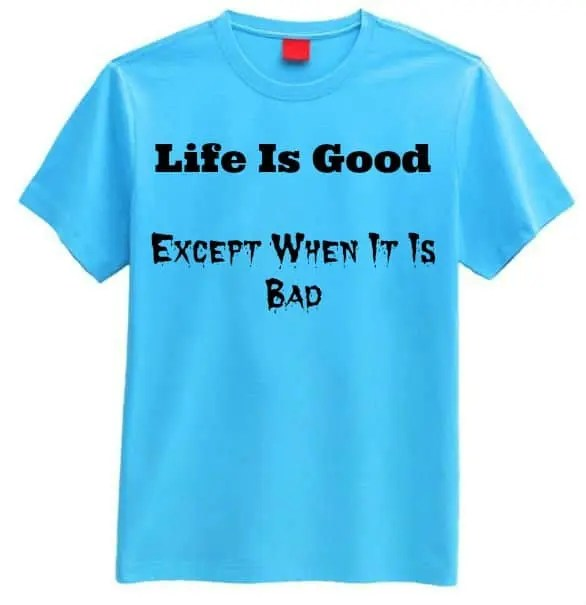 life_is_good_bad_shirt