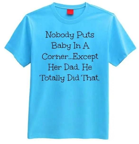 nobody_puts_baby_in_a_corner_shirt