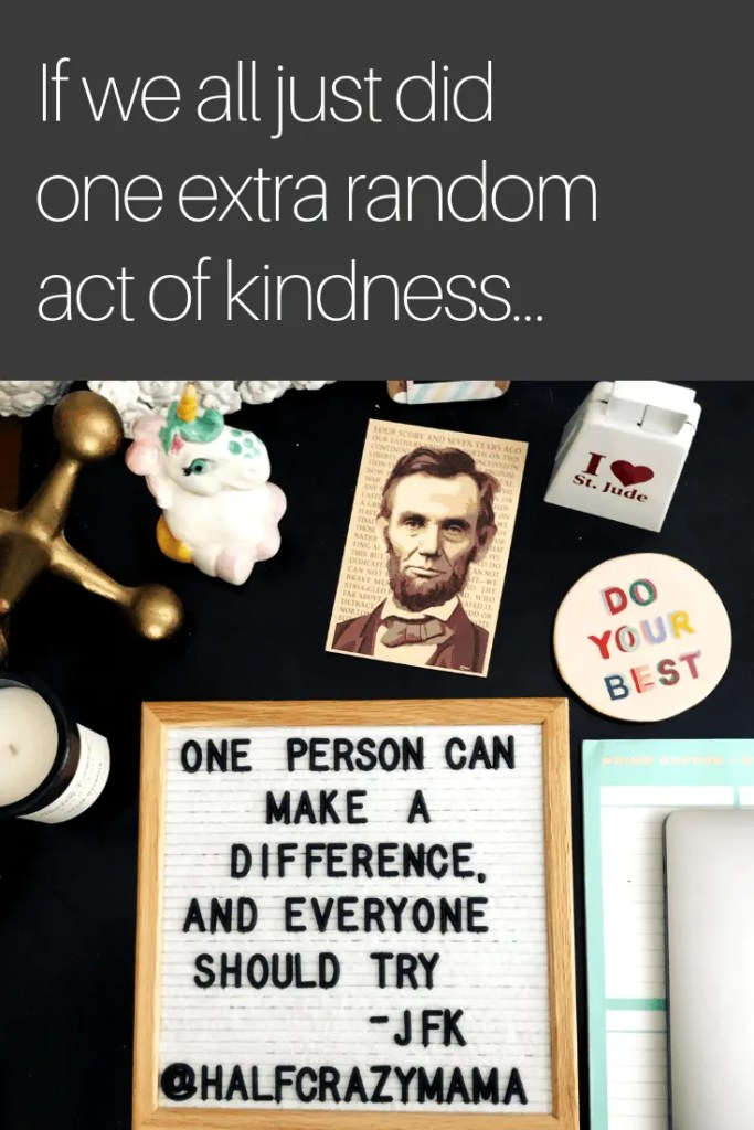 If we all just did one extra random act of kindness. | JFK quote | famous quotes | inspection | be kind | spread kindness