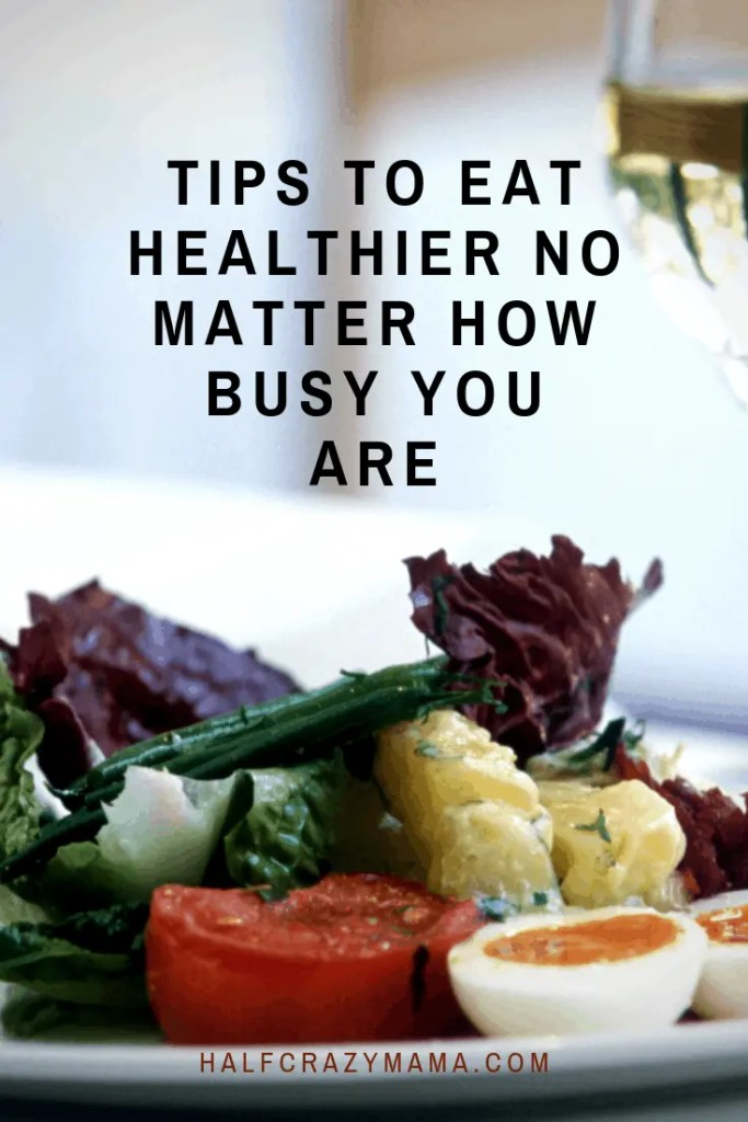 Tips to eat healthier no matter how busy you are
