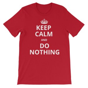 KEEP CALM AND DO NOTHING T SHIRT