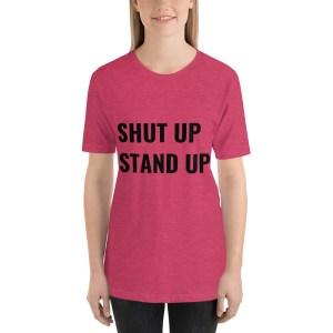 SHUT UP STAND UP T SHIRT