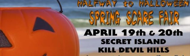 The Halfway to Halloween Outer Banks Spring Scare Fair comes to Secret Island in Kill Devil Hills, NC, April 19th-20th, 2019!