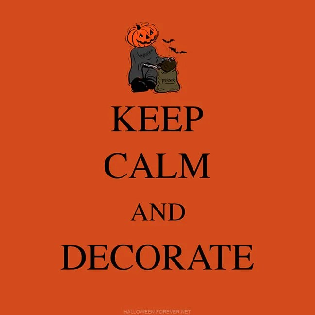 Halloween Forever, Keep Calm and Decorate