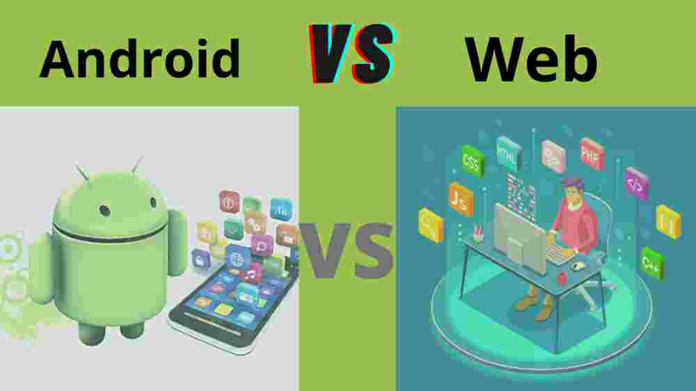 web vs Android Apps Development