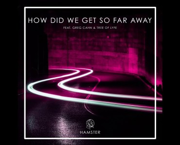 Hamster feat. Greg Cahn & Tree if Lyfe - How Did We Get So Far Away - hamster feat greg cahn tree if lyfe how did we get so far away