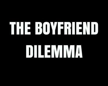 boyfriend dilemma -
