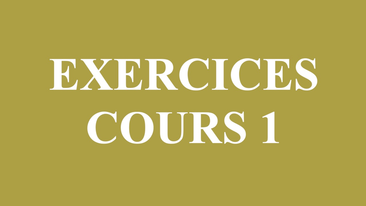 Exercices – Cours 1