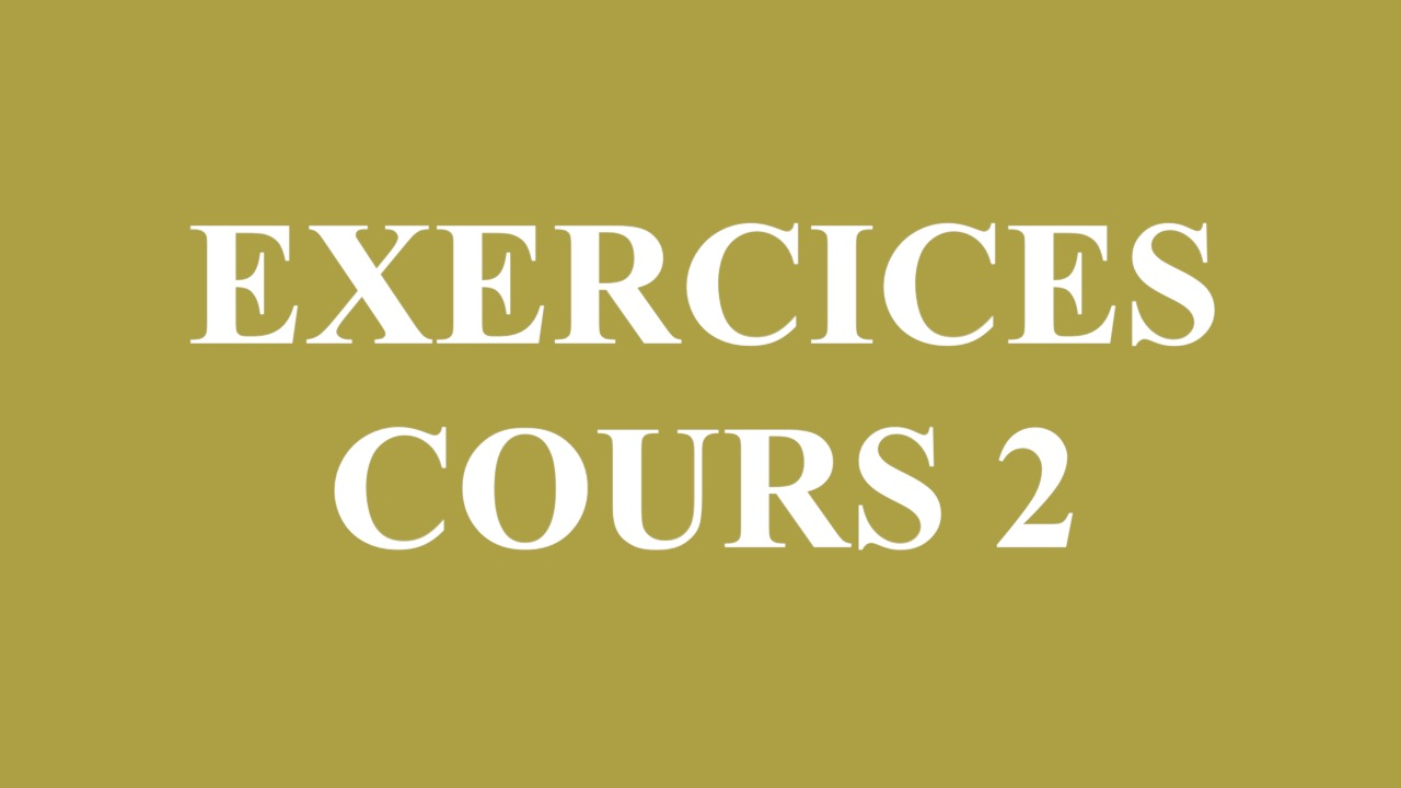 Exercices – Cours 2