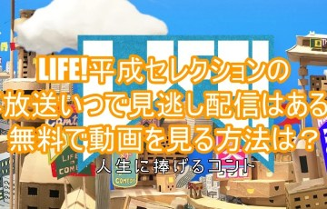LIFE!平成セレクションの再放送いつで見逃し配信はある?無料で動画を見る方法は?5