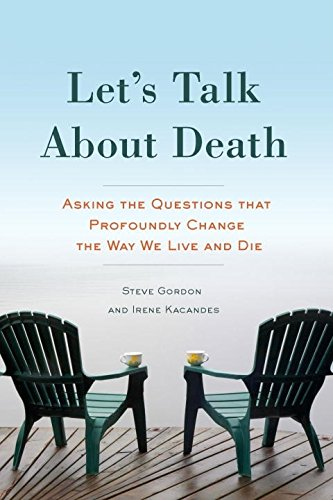 Book cover of Let's Talk About Death: Asking the Questions that Profoundly Change the Way We Live and Die by Steve Gordon and Irene Kacandes