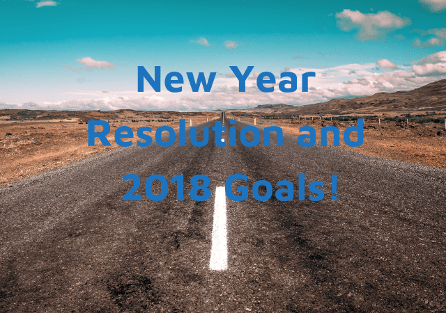 New Year Resolution and 2018 Goals!