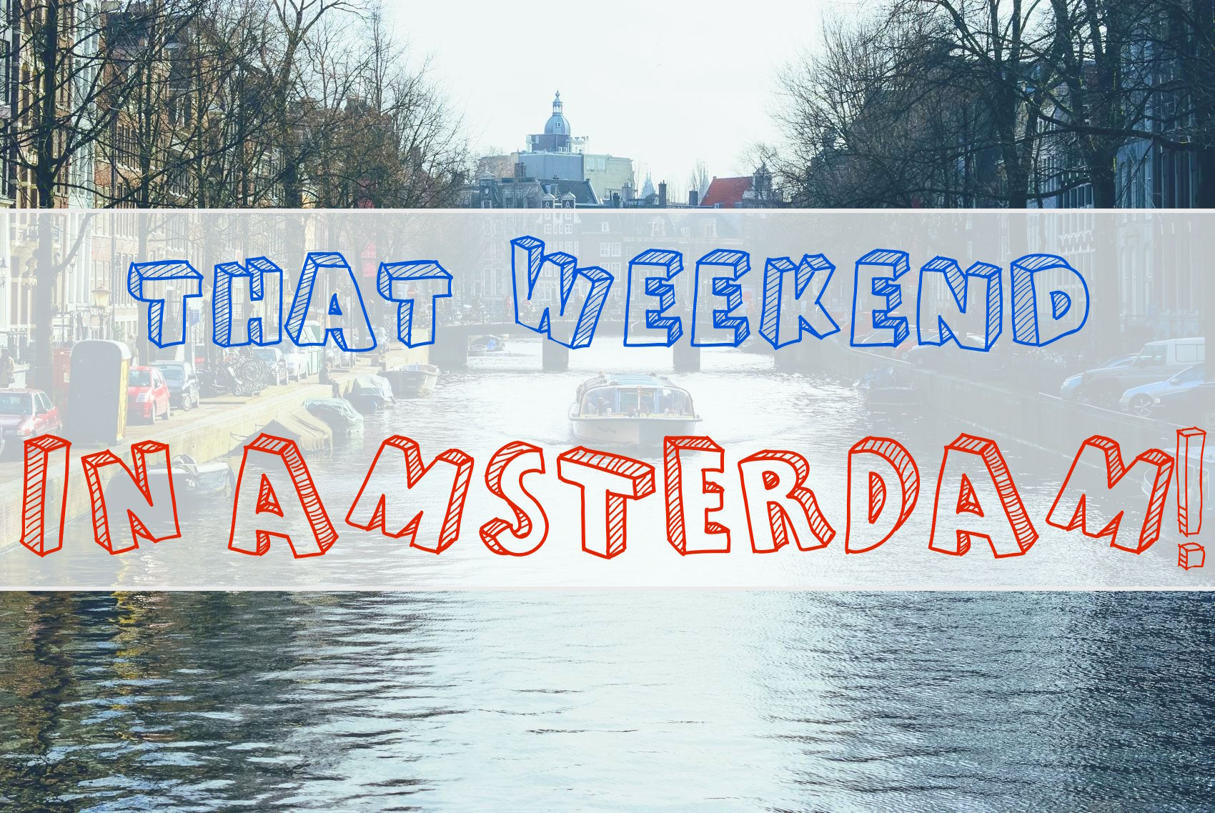 That Weekend in Amsterdam!