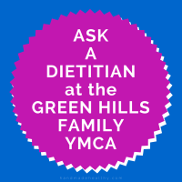 ASK A DIETITIAN AT THE GREEN HILLS FAMILY YMCA