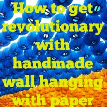 How to get revolutionary with handmade wall hanging with paper