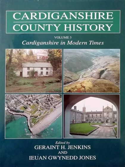 Cardiganshire County History Vol 3 - Cardiganshire in Modern Times
