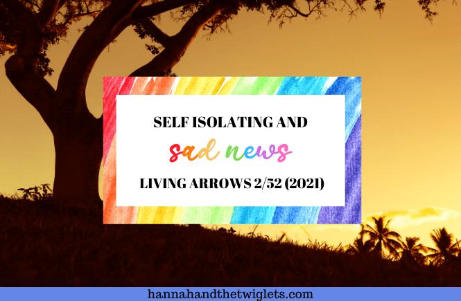 self isolating and sad news Living Arrows