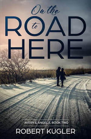 On The Road to Here by Robert Kugler