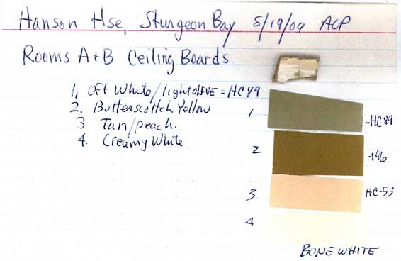 Color Sample for Rooms A and B Ceiling. Picture from The Historical, Architectural Analysis, And Restoration Plan for the Hans Hanson House, 15 Dec 2009 Prepared by Alan Pape for The Door County Historical Society.