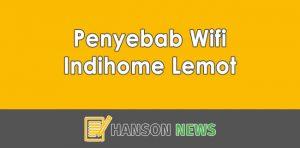 6 Penyebab Wifi Indihome Lemot dan Cara Mengatasinya!
