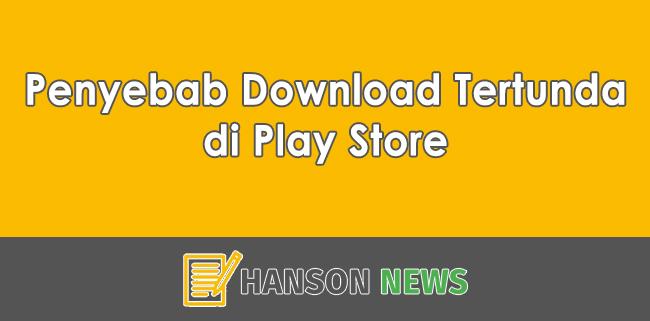 Inilah Penyebab Download Tertunda di Play Store yang Paling Umum Terjadi!
