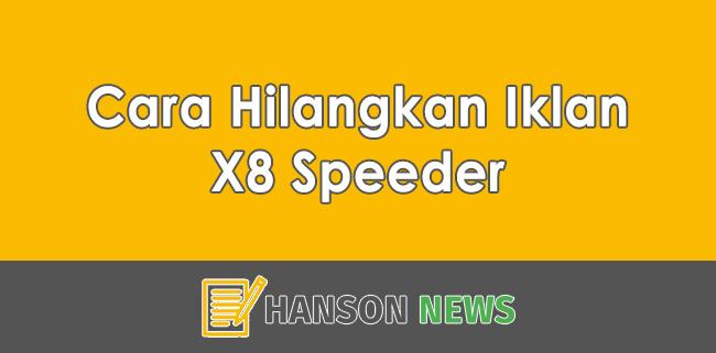 Cara Hilangkan Iklan X8 Speeder Tanpa Root