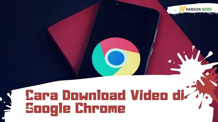 Download Video Di Google Chrome