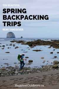 10 beautiful spring backpacking trips near Vancouver. Ten places to go backcountry camping and hiking near Vancouver in the spring time - with no snow!