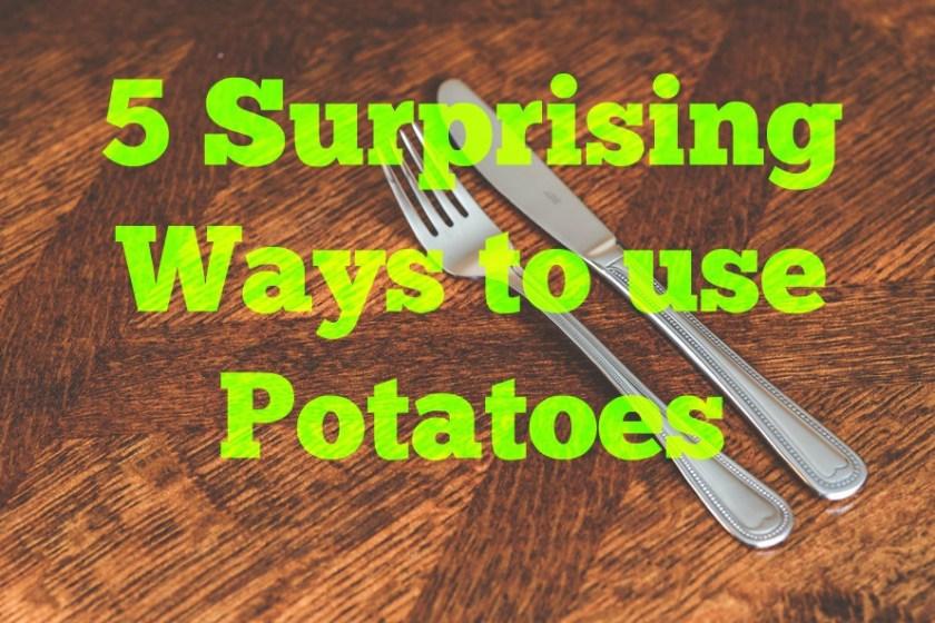 5-Surprising-Ways-to-use-Potatoes