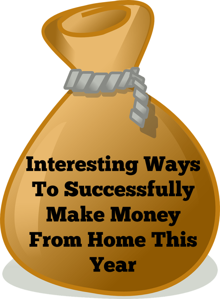 Interesting Ways To Successfully Make Money From Home This Year