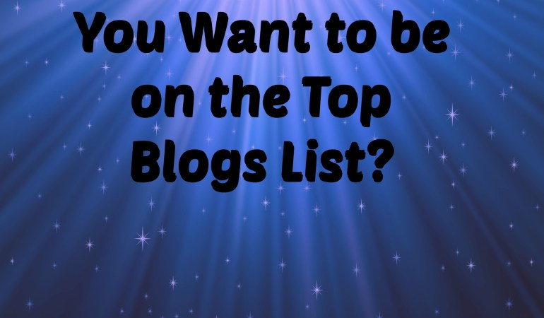 You Want to be on the Top Blogs List?