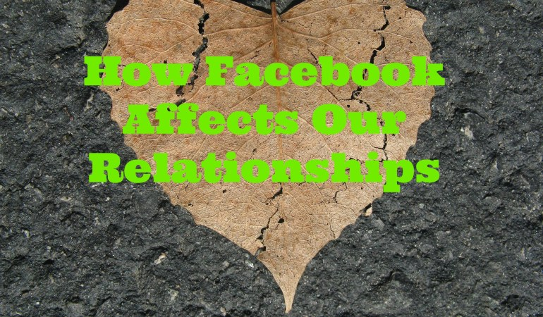 How Facebook Affects Our Relationships