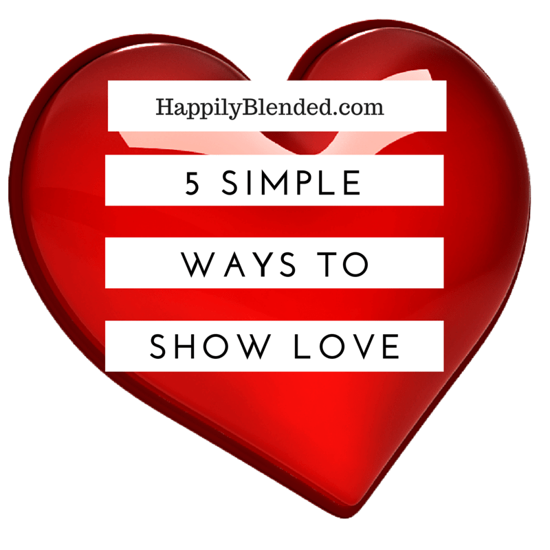 Happily Blended 5 Simple Ways to Show Love