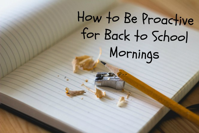 How to Be Proactive for Back to School Mornings