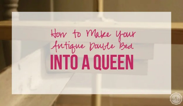 how to turn your antique double bed into a queen - happily ever