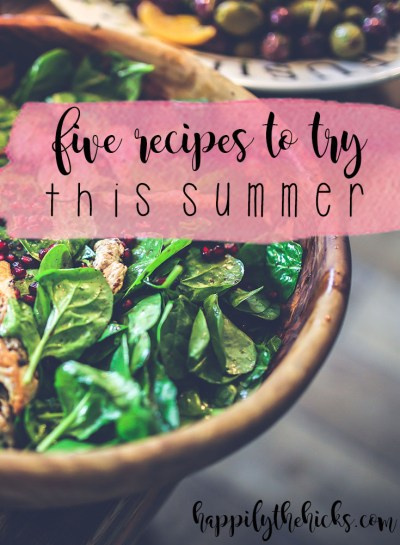 Five Recipes to Try this Summer | read more at happilythehicks.com