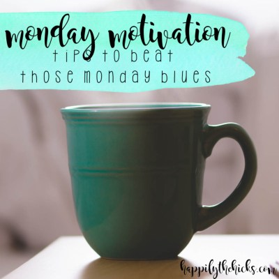 Monday Motivation- Tips to Beat Those Monday Blues | read more at happilythehicks.com