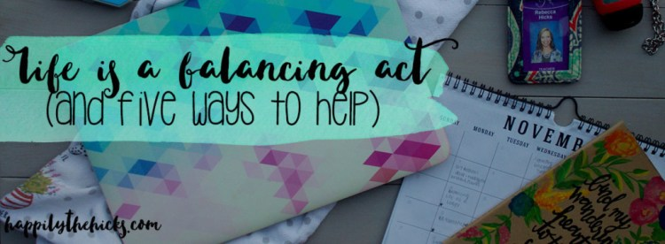Life is a Balancing Act (and 5 Ways to Help) | read more at happilythehicks.com