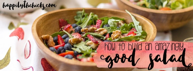 How to Build an Amazingly Good Salad - tips and tricks on crafting your next favorite salad!   read more at happilythehicks.com