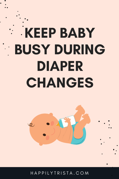 keep baby busy during diaper changes
