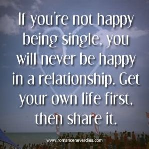 if-youre-not-happy-being-single-you-will-never-be-happy-in-a-relationship-being-single-quote