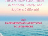 We are now offering Telepsychiatry Appointments across California!