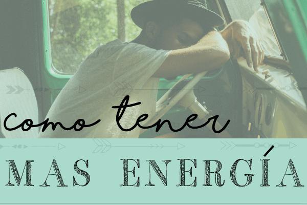 Cómo Tener Más Energía y disfrutar más tu día