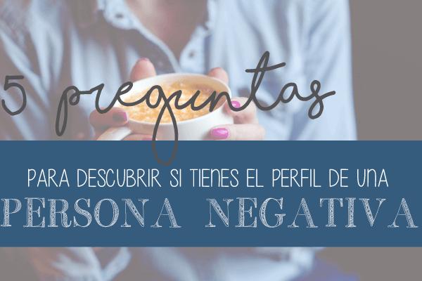 Sabes si Eres una persona negativa?