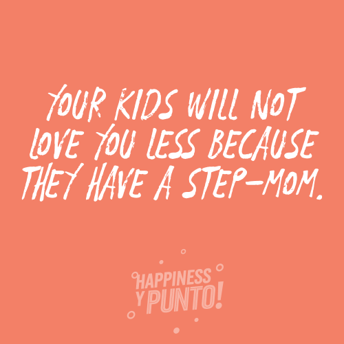 Step-Mom on Mother's day quotes: Your Kids will not love you less because they have a step-mom.