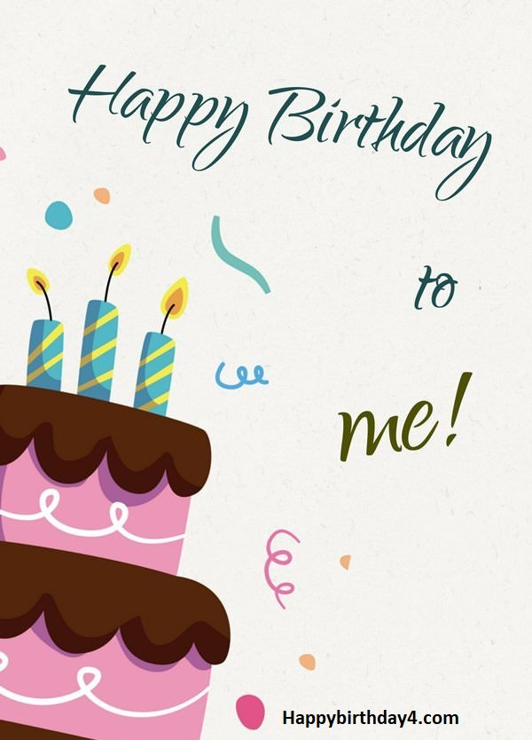 Happy Birthday To Me.250 Cute Happy Birthday Wishes Messages For Myself Happy